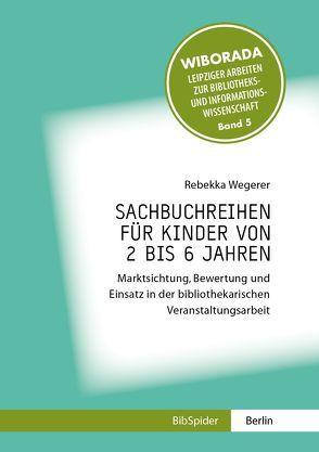 Sachbuchreihen für Kinder von 2 bis 6 Jahren von Wegerer,  Rebekka