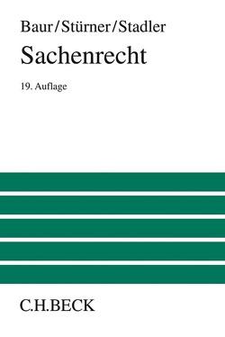 Sachenrecht von Baur,  Fritz, Baur,  Jürgen F, Stadler,  Astrid, Stürner,  Rolf