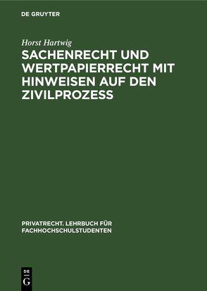 Sachenrecht und Wertpapierrecht mit Hinweisen auf den Zivilprozeß von Hartwig,  Horst