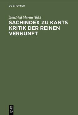 Sachindex zu Kants Kritik der reinen Vernunft von Löwisch,  Dieter J., Martin,  Gottfried