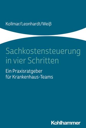 Sachkostensteuerung in vier Schritten von Kollmar,  Thorsten, Leonhardt,  Peter, Weiß,  Andreas