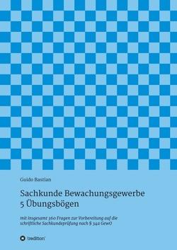 Sachkunde Bewachungsgewerbe – 5 Übungsbögen von Bastian,  Guido