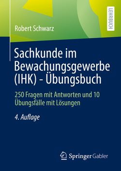 Sachkunde im Bewachungsgewerbe (IHK) – Übungsbuch von Schwarz,  Robert