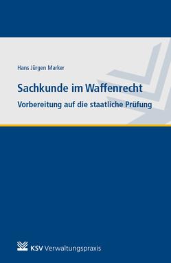 Sachkunde im Waffenrecht von Marker,  Hans J