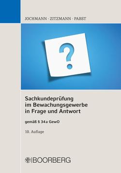 Sachkundeprüfung im Bewachungsgewerbe in Frage und Antwort von Jochmann,  Ulrich, Pabst,  Anja, Zitzmann,  Jörg
