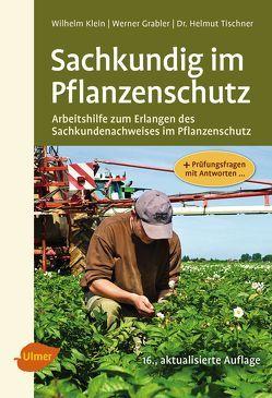 Sachkundig im Pflanzenschutz von Grabler,  Werner, Klein,  Wilhelm, Tischner,  Helmut
