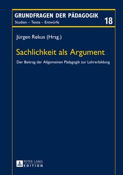 Sachlichkeit als Argument von Rekus,  Jürgen