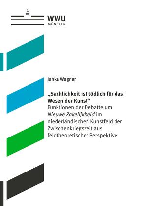 """""""Sachlichkeit ist tödlich für das Wesen der Kunst"""" von Wagner,  Janka"""