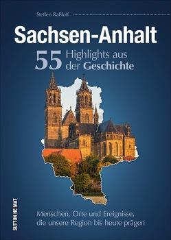 Sachsen-Anhalt. 55 Highlights aus der Geschichte von Raßloff,  Steffen