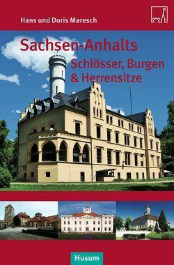 Sachsen-Anhalts Schlösser, Burgen & Herrensitze von Maresch,  Doris, Maresch,  Hans