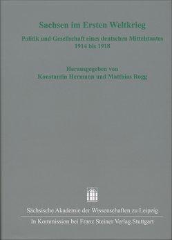 Sachsen im Ersten Weltkrieg von Hermann,  Konstantin, Rogg,  Matthias
