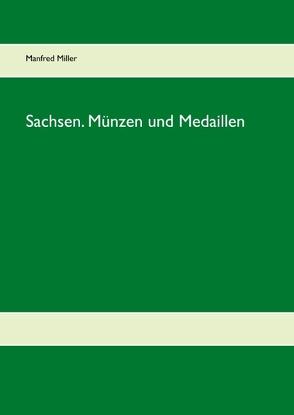 Sachsen. Münzen und Medaillen von Miller,  Manfred