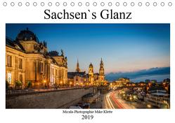 Sachsen`s Glanz (Tischkalender 2019 DIN A5 quer) von Mike Klette,  Micala-Photographie