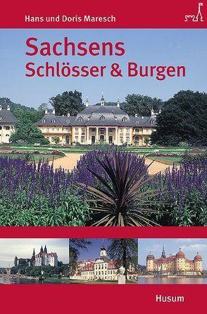 Sachsens Schlösser und Burgen von Maresch,  Doris, Maresch,  Hans