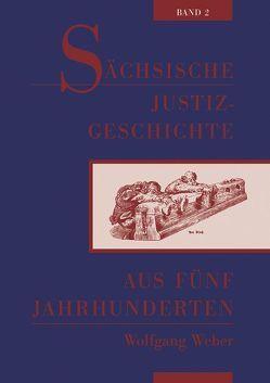 Sächsische Justizgeschichte aus fünf Jahrhunderten von Weber,  Wolfgang