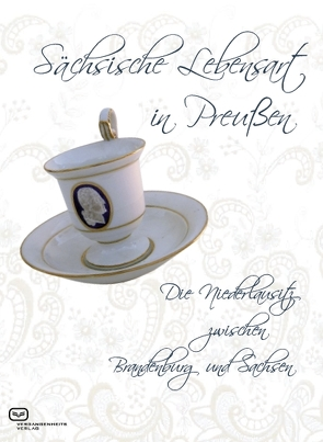 Sächsische Lebensart in Preußen von Kamp,  Silke, Niederlausitz-Museum Luckau,  Niederlausitz-Museum