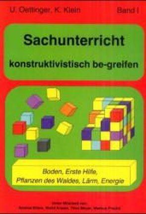 Sachunterricht konstruktivistisch be-greifen Band 1 von Klein,  Klaus, Oettinger,  Ulrich