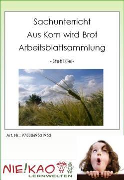Sachunterricht – Vom Korn zum Brot Arbeitsblattsammlung von Kiel,  Steffi, Kiel,  Udo