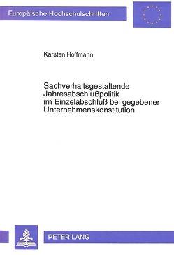 Sachverhaltsgestaltende Jahresabschlußpolitik im Einzelabschluß bei gegebener Unternehmenskonstitution von Hoffmann,  Karsten