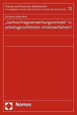 """""""Sachvortragsverwertungsverbote"""" in arbeitsgerichtlichen Urteilsverfahren? von Hübenthal,  Christine"""