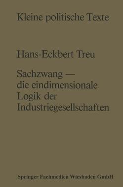 Sachzwang — die eindimensionale Logik der Industriegesellschaften von Treu,  Hans-Eckbert