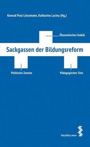 Sackgassen der Bildungsreform von Lacina,  Katharina, Liessmann,  Konrad Paul