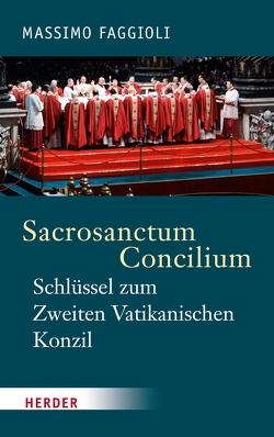 Sacrosanctum Concilium – der Schlüssel zum Zweiten Vatikanischen Konzil von Faggioli,  Massimo