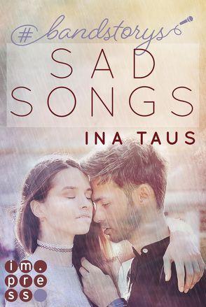#bandstorys: Sad Songs (Band 2) von Taus,  Ina