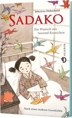 Sadako. Ein Wunsch aus tausend Kranichen von Hohnhold,  Johanna, Raidt,  Gerda