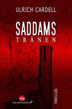 Saddams Tränen von Cardell,  Ulrich