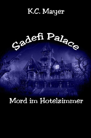 Sadefi Palace Mord im Hotelzimmer von Mayer,  K.C.