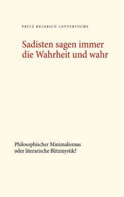 Sadisten sagen immer die Wahrheit und wahr von Lotterfuchs,  Fritz Heinrich