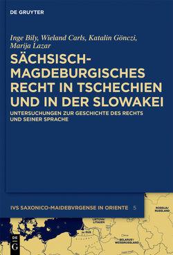 Sächsisch-magdeburgisches Recht in Tschechien und in der Slowakei von Bily,  Inge, Carls,  Wieland, Gönczi,  Katalin, Lazar,  Marija
