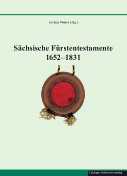 Sächsische Fürstentestamente 1652-1831 von Vötsch,  Jochen
