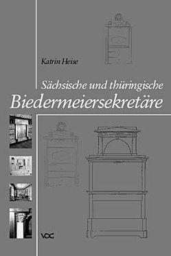 Sächsische und thüringische Biedermeiersekretäre von Heise,  Katrin