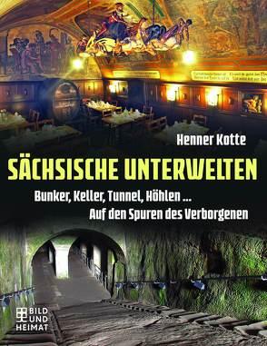 Sächsische Unterwelten von Kotte,  Henner