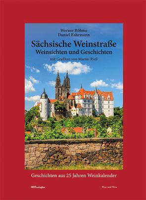 Sächsische Weinstraße – Weinsichten und Geschichten von Bahrmann,  Daniel, Böhme,  Werner
