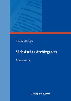 Sächsisches Archivgesetz von Berger,  Hannes