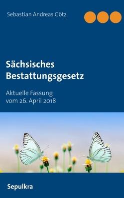 Sächsisches Bestattungsgesetz von Götz,  Sebastian Andreas