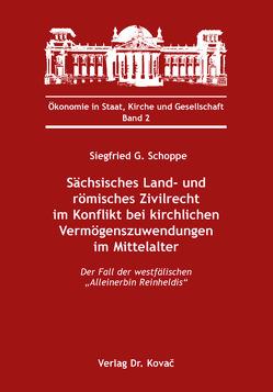 Sächsisches Land- und römisches Zivilrecht im Konflikt bei kirchlichen Vermögenszuwendungen im Mittelalter von Schoppe,  Siegfried G.