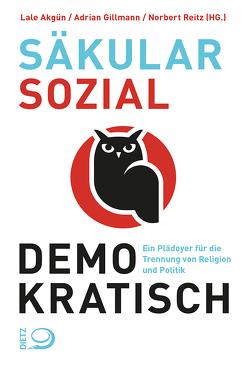 säkular. sozial. demokratisch von Akgün,  Lale, Gillmann,  Adrian, Reitz,  Norbert