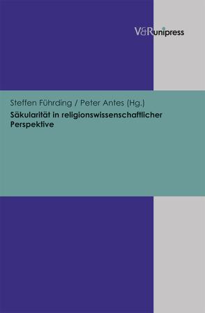 Säkularität in religionswissenschaftlicher Perspektive von Antes,  Peter, Führding,  Steffen