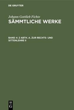 Johann Gottlieb Fichte: Sämmtliche Werke / 2 Abth. A. Zur Rechts- und Sittenlehre II von Fichte,  I. H., Fichte,  Johann Gottlieb