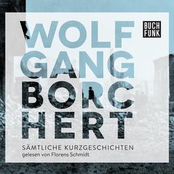 Sämtliche Erzählungen von Borchert,  Wolfgang, Schmidt,  Florens