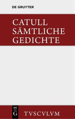 Sämtliche Gedichte von Catullus, Heyse,  Theodor, Schöne,  Wilhelm