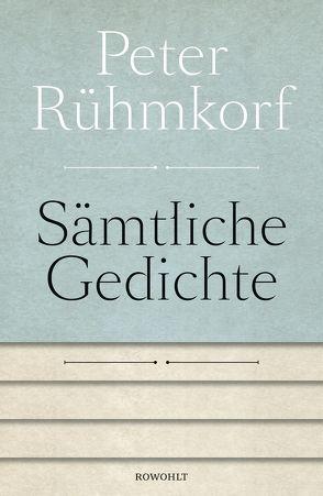 Sämtliche Gedichte 1956 – 2008 von Rauschenbach,  Bernd, Rühmkorf ,  Peter