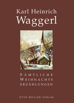 Sämtliche Weihnachtserzählungen von Waggerl,  Karl Heinrich