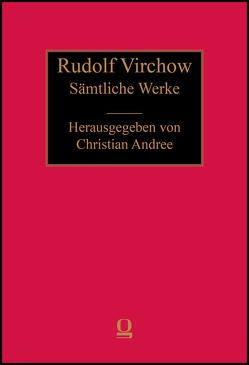 Sämtliche Werke von Andree,  Christian, Virchow,  Rudolf, Wirth,  Ingo