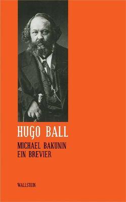 Sämtliche Werke und Briefe / Michael Bakunin von Ball,  Hugo, Erbslöh,  Gisela, Schlichting,  Burkhard