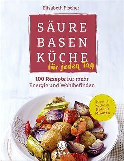 Säure-Basen-Küche für jeden Tag von Fischer,  Elisabeth